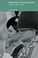 Monarchy in South East Asia: The Faces of Tradition in Transition (Politics in Asia)