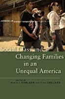 Social Class and Changing Families in an Unequal America (Studies in Social Inequality)