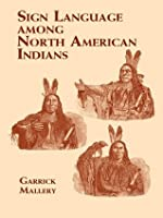 Sign Language Among North American Indians (Native American)