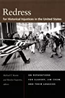 Redress for Historical Injustices in the United States: On Reparations for Slavery, Jim Crow, and Their Legacies<BR>