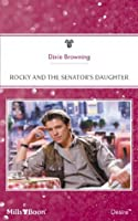 Mills & Boon : Rocky And The Senator's Daughter (Man of the Month)