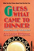 Guess What Came to Dinner: Parasites and Your Health