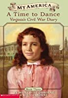 A Time To Dance: Virginia's Civil War Diary, #3 (My America)