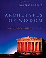 Archetypes of Wisdom: An Introduction to Philosophy