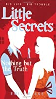 Nothing But the Truth (Little Secrets #5)