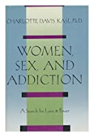 Women, Sex and Addiction: A Search for Love and Power