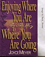 Enjoying Where You Are On The Way to Where You Are Going