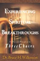 Experiencing Spiritual Breakthroughs : The Powerful Principle of the Three Chairs
