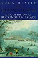 The Queen's House : A Social History of Buckingham Palace (The Royal collection)