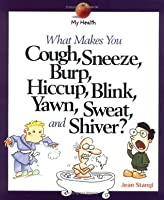 What Makes You Cough, Sneeze, Burp, Hiccup, Blink, Yawn, Sweat, and Shiver? (My Health)