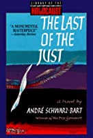 The Last of the Just (Library of the Holocaust) Hardcover