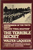 The Terrible Secret: Suppression of the Truth about Hitler's Final Solution