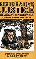 Restorative Justice: Healing the Foundations of Our Everyday Lives
