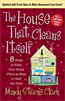 The House That Cleans Itself: 8 Steps to Keep Your Home Twice as Neat in Half the Time