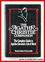 The Agatha Christie Companion: The Complete Guide to Agatha Christie's Life and Work
