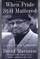 When Pride Still Mattered : A Life of Vince Lombardi
