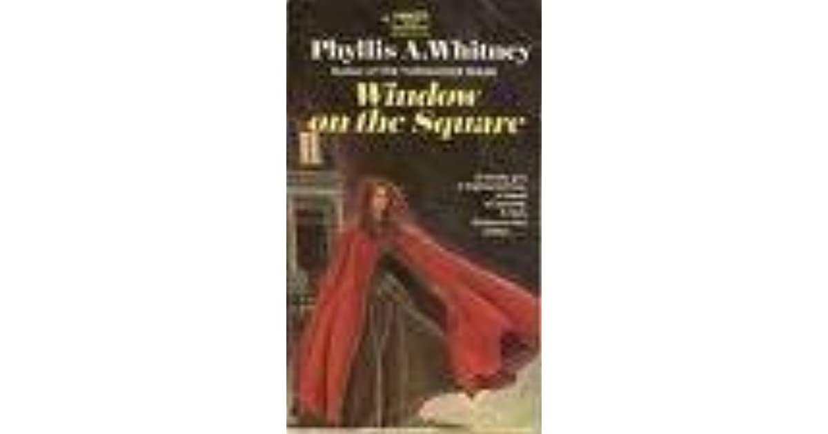 Window on the square by phyllis a whitney reviews for Window quotes goodreads