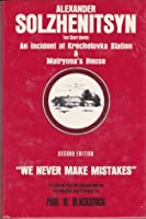 """An Incident at Krechetovka Station & Matryona's House: """"We Never Make Mistakes"""" Two Short Novels"""