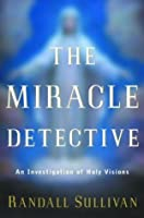 The Miracle Detective: An Investigation of Holy Visions