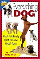 Everything Dog: What Kids Really Want to Know About Dogs (Kid's FAQ's)