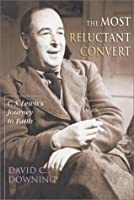 The Most Reluctant Convert: C.S. Lewis's Journey to Faith