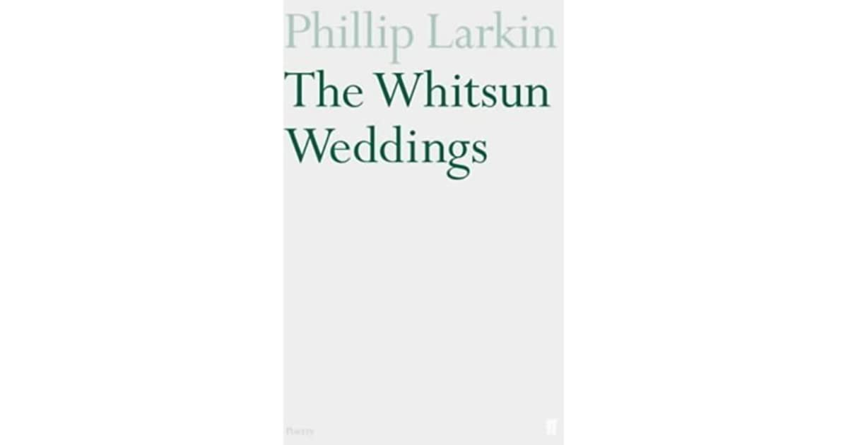 whitsun weddings Harold pinter and leonard bernstein knew it by heart christopher hitchens, in his final hours, asked his friend ian mcewan to read it to him as a farewell to life the whitsun weddings, the title-piece of philip larkin's finest collection of poems, is 50 this year and today, at 1230, enthusiasts.
