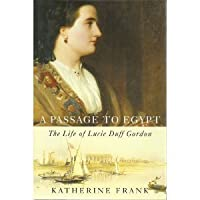 Passage to Egypt: The Life of Lucie Duff Gordon