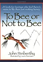 To Bee or Not to Bee: A Book for Beeings Who Feel There's More to Life Than Just Making Honey, Revised Edition