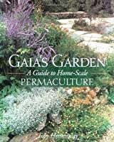Toby Hemenway Gaia S Garden Guide To Home Scale Permaculture Second Edition
