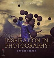 Inspiration in Photography: Training Your Mind to Make Great Art a Habit