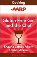 AARP Gluten-Free Girl and the Chef: A Love Story with 100 Tempting Recipes