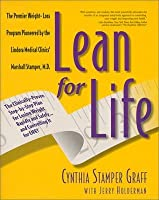 Lean for Life : The Clinically-Proven Step-By-Step Plan for Losing Weight Rapidly and Safely...and Controlling It for Life!