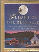 Flight of the Reindeer: The True Story of Santa Claus and His Mission