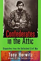 Confederates in the Attic: Dispatches from the Unfinished Civil War