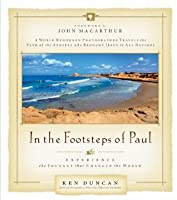 In the Footsteps of Paul: Experience the Journey That Changed the World