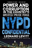 NYPD Confidential: Power and Corruption in the Country's Greatest Police Force