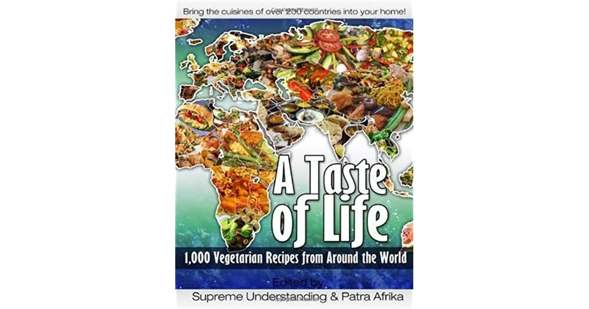 a taste of life 1 000 vegetarian recipes from around the world by supreme understanding. Black Bedroom Furniture Sets. Home Design Ideas