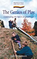 The Genius of Play: Celebrating the Spirit of Childhood (Early Years Series)