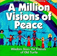 A Million Visions of Peace: Wisdom from the Friends of Old Turtle