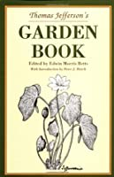 Thomas Jefferson's Garden Book: 1766 1824, with Relevant Extracts from His Other Writings