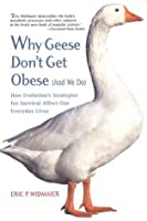 Why Geese Don't Get Obese (And We Do): How Evolution's Strategies for Survival Affect Our Everyday Lives