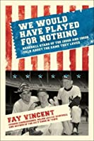 We Would Have Played for Nothing (Baseball Oral History Project)