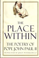 Place Within:, The: The Poetry of Pope John Paul II