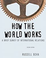 How the World Works: A Brief Survey of International Relations (2nd Edition)