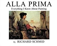 Alla Prima: Everything I Know About Painting