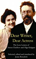 Dear Writer, Dear Actress: The Love Letters of Anton Chekhov and Olga Knipper