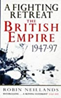 A Fighting Retreat: The British Empire 1947-1997