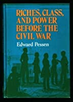 Riches, Class, and Power before the Civil War