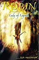 Robin: Lady of Legend (The Classic Adventures of the Girl Who Became Robin Hood)