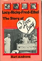 """Lucy & Ricky & Fred & Ethel: The Story of """"I Love Lucy"""""""